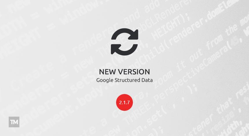 Google Structured Data Markup v2.1.7 released